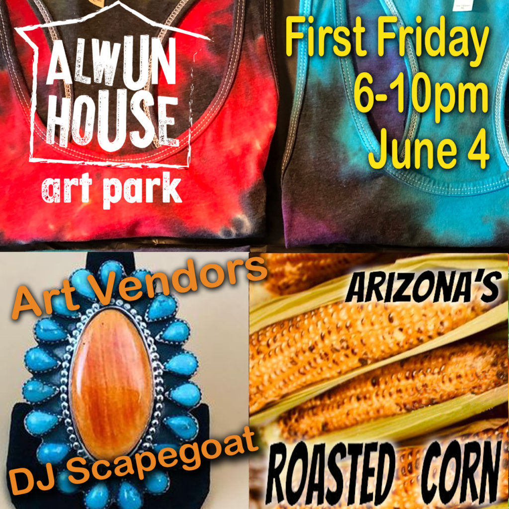 First Friday at the Art Park from 6-10pm on June 4th.  Art Vendors, DJ Scapegoat and Arizona's Roasted Corn